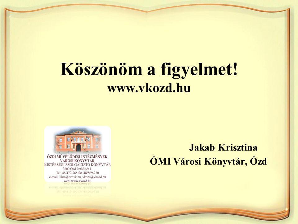 Köszönöm a figyelmet. www. vkozd. hu. Jakab Krisztina