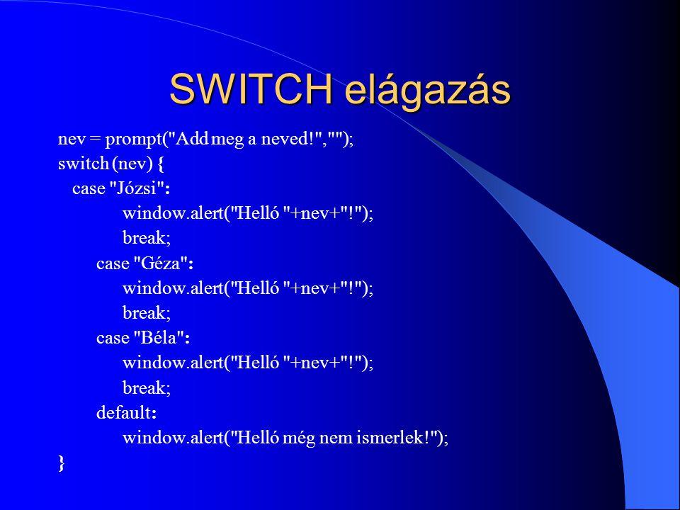 SWITCH elágazás nev = prompt( Add meg a neved! , ); switch (nev) {