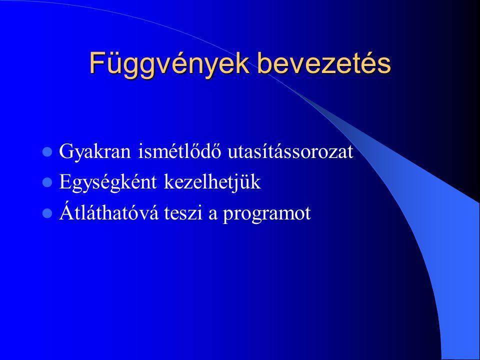 Függvények bevezetés Gyakran ismétlődő utasítássorozat