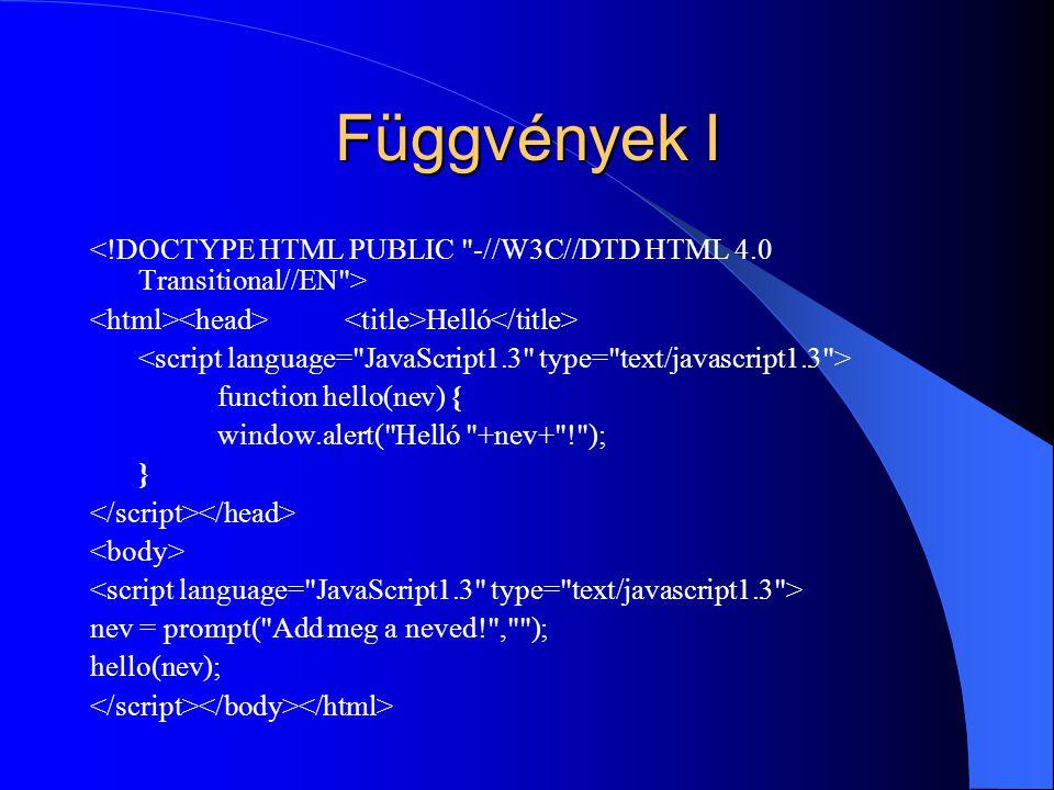 Függvények I <!DOCTYPE HTML PUBLIC -//W3C//DTD HTML 4.0 Transitional//EN > <html><head> <title>Helló</title>