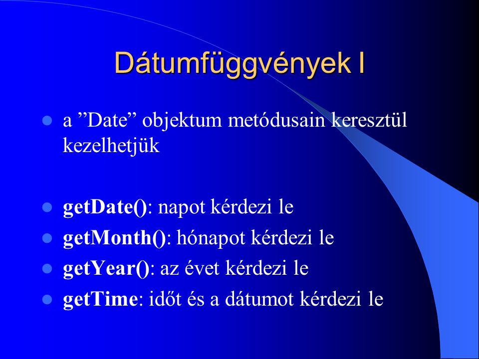 Dátumfüggvények I a Date objektum metódusain keresztül kezelhetjük