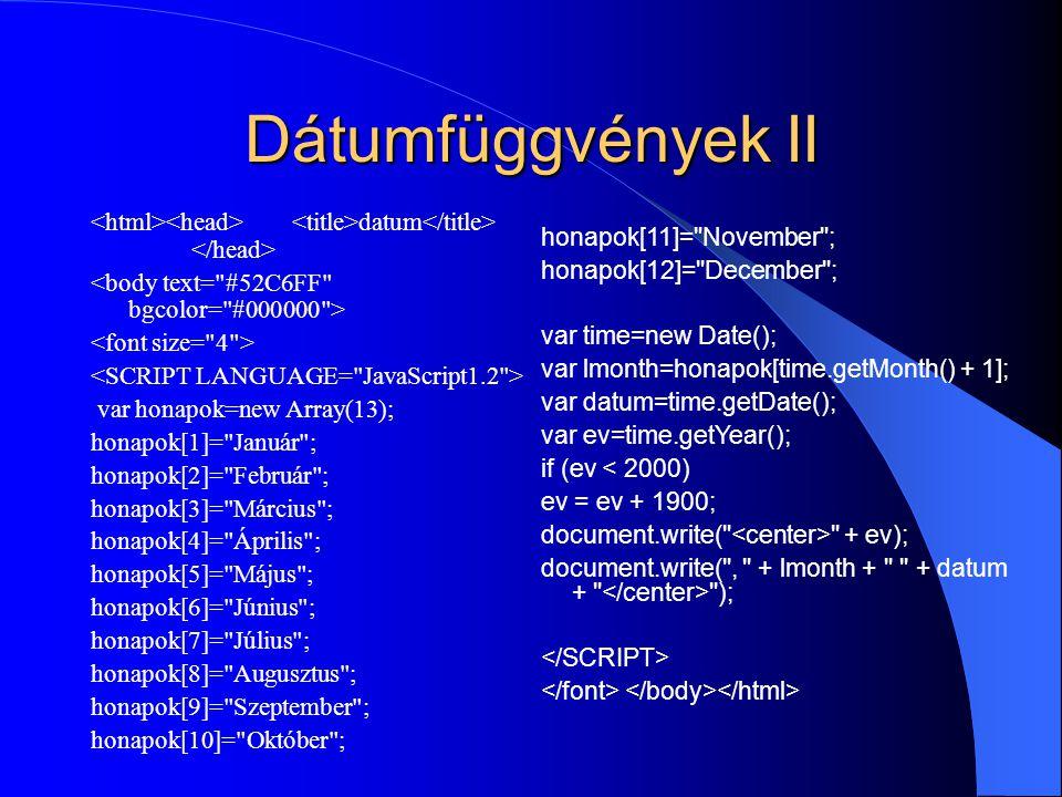 Dátumfüggvények II <html><head> <title>datum</title> </head> <body text= #52C6FF bgcolor= #000000 >