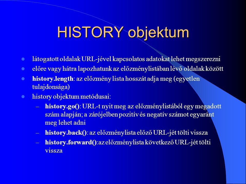 HISTORY objektum látogatott oldalak URL-jével kapcsolatos adatokat lehet megszerezni.