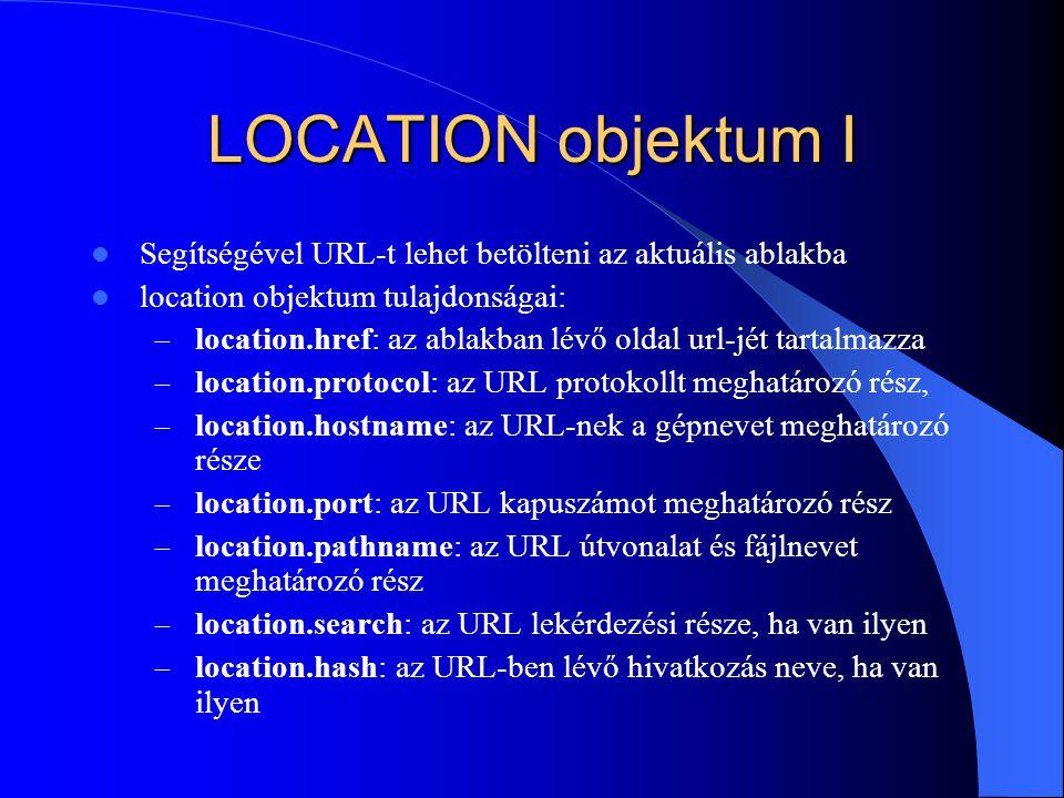 LOCATION objektum I Segítségével URL-t lehet betölteni az aktuális ablakba. location objektum tulajdonságai: