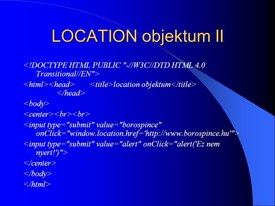 LOCATION objektum II <!DOCTYPE HTML PUBLIC -//W3C//DTD HTML 4.0 Transitional//EN > <html><head> <title>location objektum</title> </head>