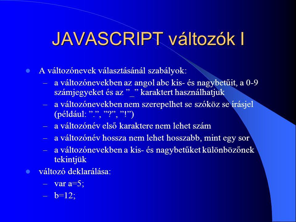 JAVASCRIPT változók I A változónevek választásánál szabályok: