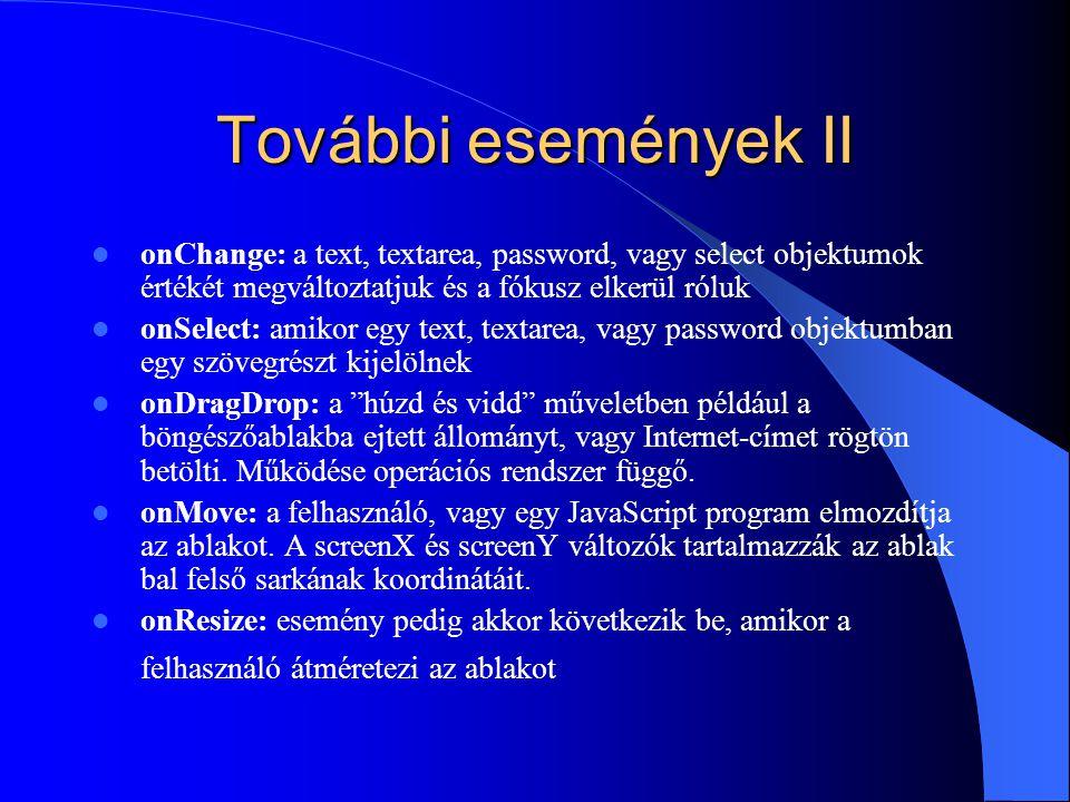 További események II onChange: a text, textarea, password, vagy select objektumok értékét megváltoztatjuk és a fókusz elkerül róluk.