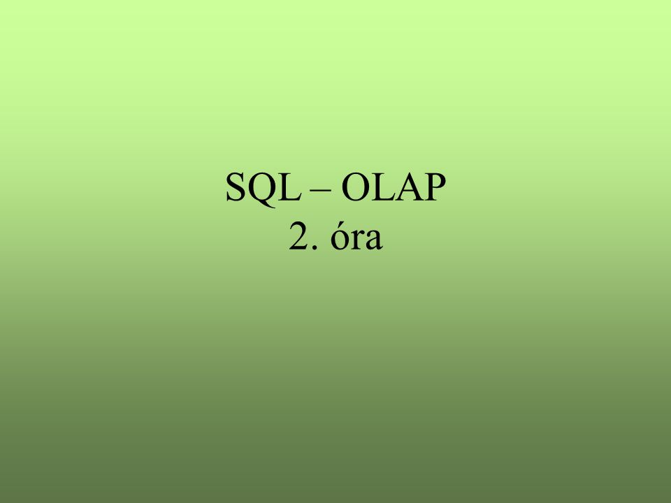 SQL – OLAP 2. óra