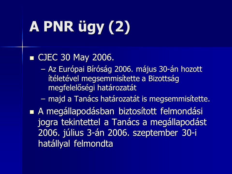 A PNR ügy (2) CJEC 30 May 2006. Az Európai Bíróság 2006. május 30-án hozott ítéletével megsemmisítette a Bizottság megfelelőségi határozatát.