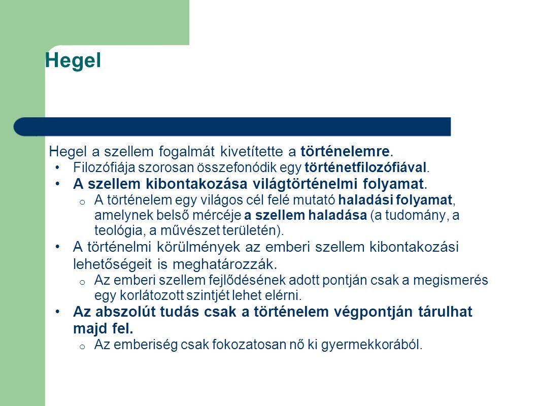 Hegel Hegel a szellem fogalmát kivetítette a történelemre.