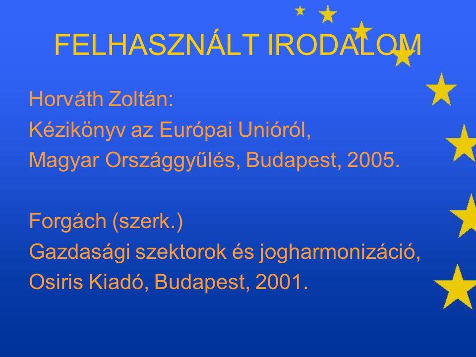 FELHASZNÁLT IRODALOM Horváth Zoltán: Kézikönyv az Európai Unióról,