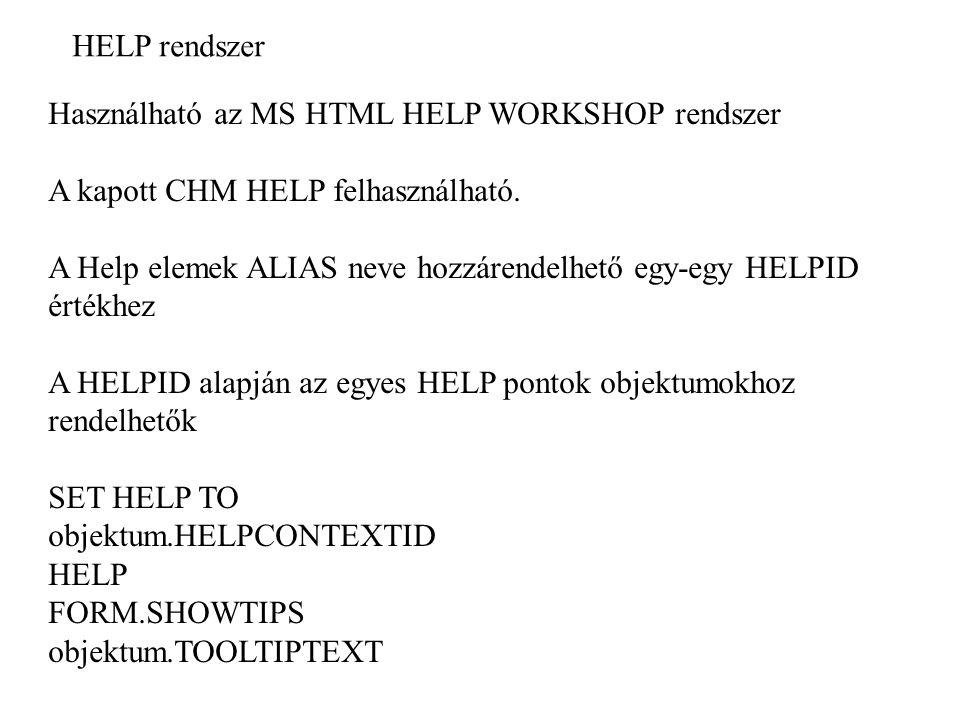 HELP rendszer Használható az MS HTML HELP WORKSHOP rendszer. A kapott CHM HELP felhasználható.