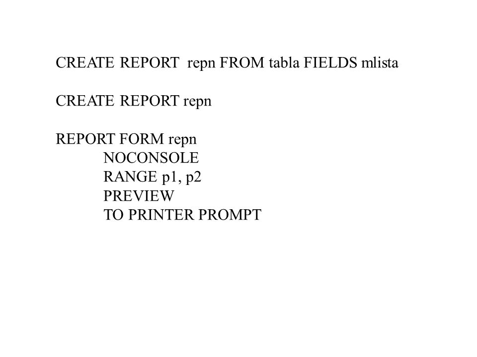 CREATE REPORT repn FROM tabla FIELDS mlista