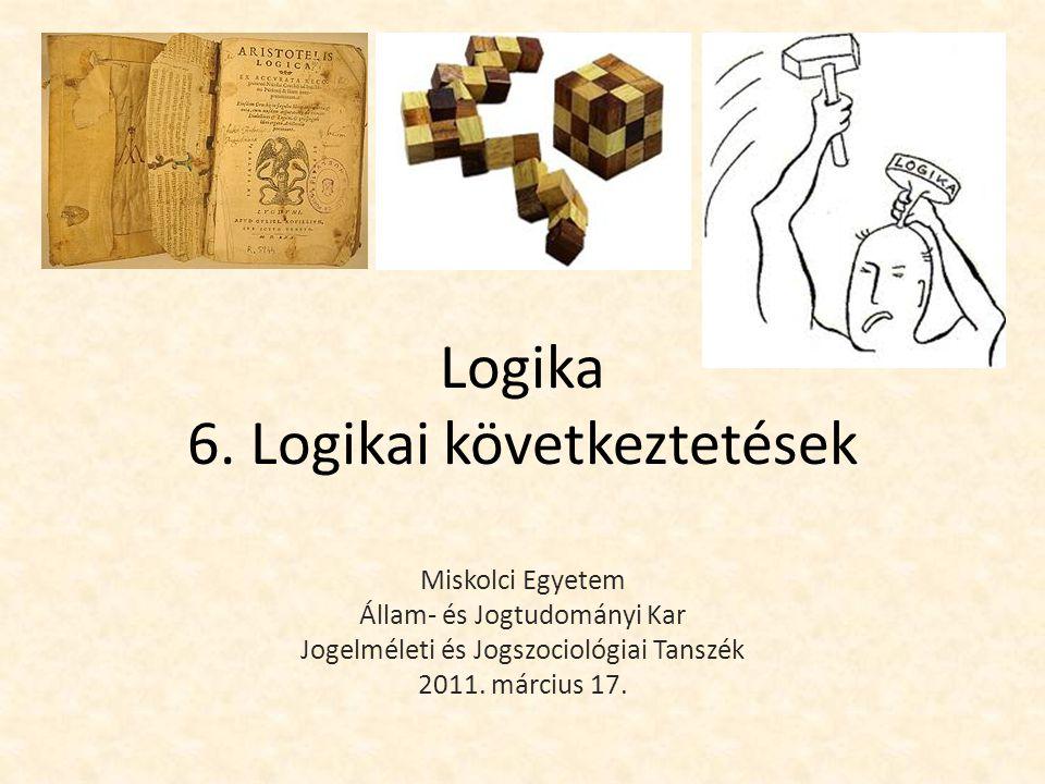 Logika 6. Logikai következtetések