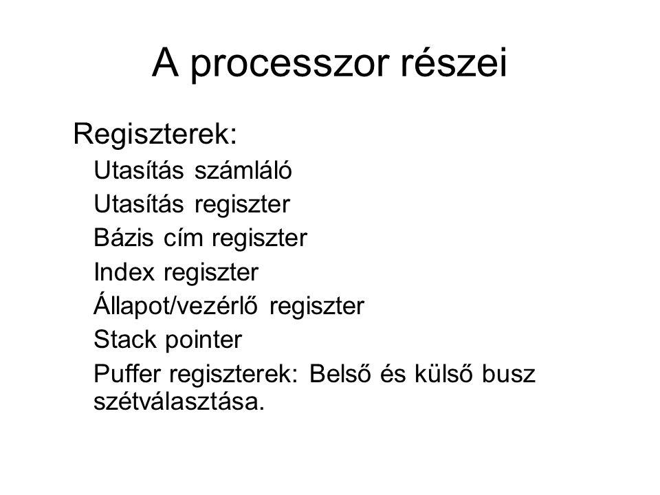 A processzor részei Regiszterek: Utasítás számláló Utasítás regiszter