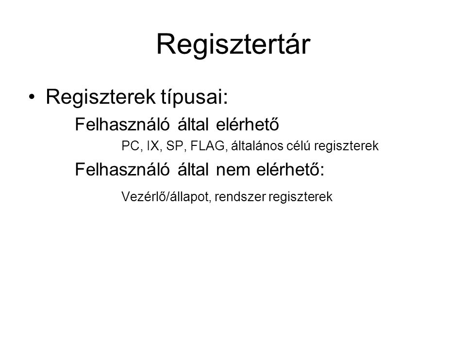 Regisztertár Regiszterek típusai: Felhasználó által elérhető