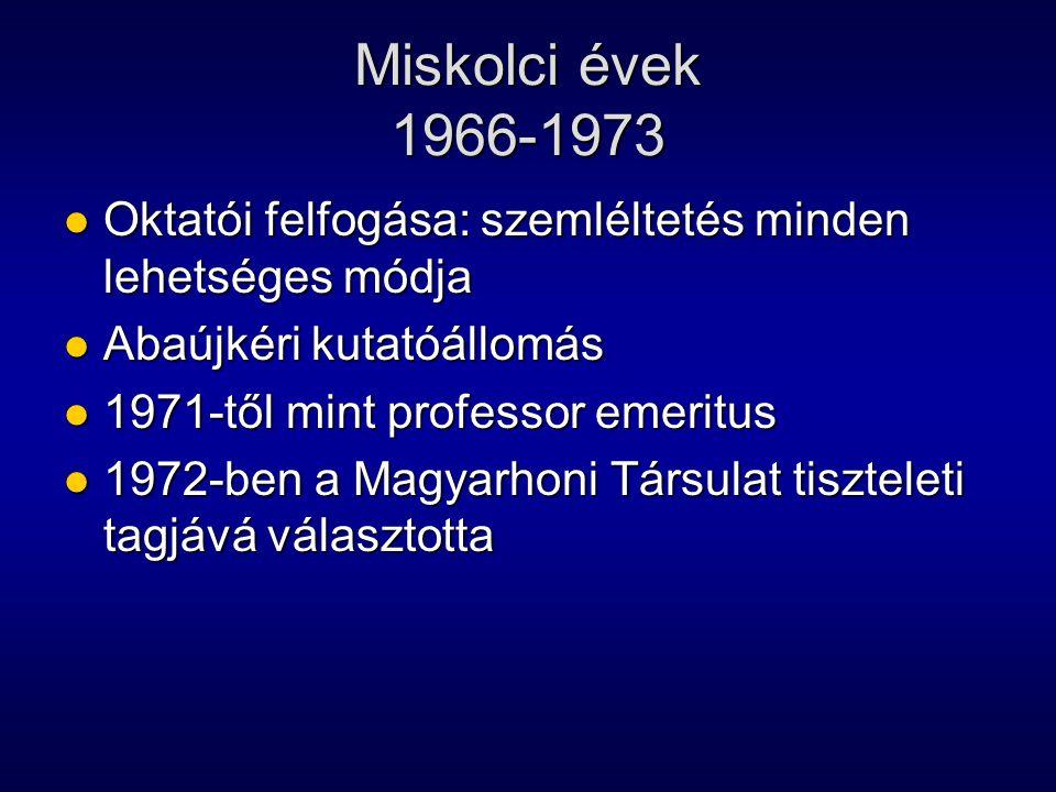 Miskolci évek 1966-1973 Oktatói felfogása: szemléltetés minden lehetséges módja. Abaújkéri kutatóállomás.