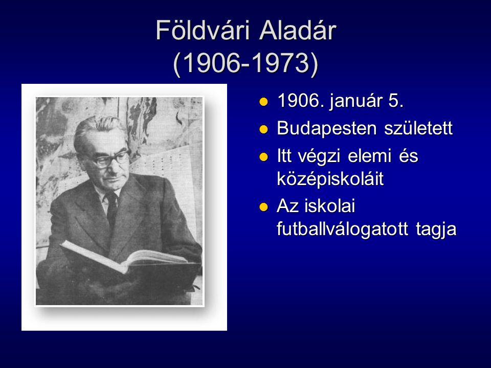 Földvári Aladár (1906-1973) 1906. január 5. Budapesten született