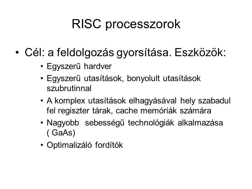 RISC processzorok Cél: a feldolgozás gyorsítása. Eszközök: