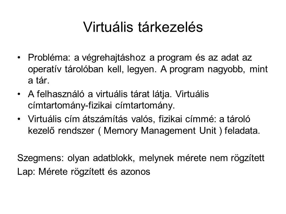 Virtuális tárkezelés Probléma: a végrehajtáshoz a program és az adat az operatív tárolóban kell, legyen. A program nagyobb, mint a tár.