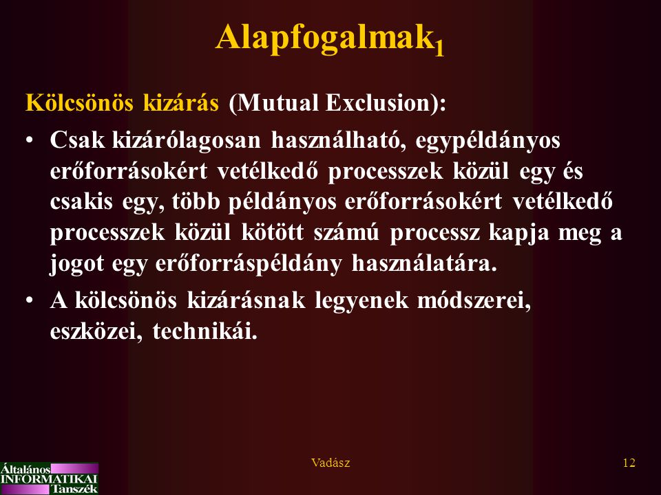 Alapfogalmak1 Kölcsönös kizárás (Mutual Exclusion):