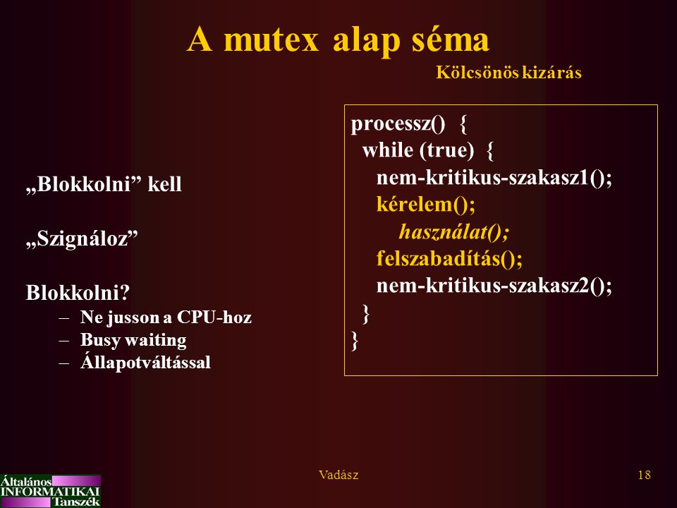 """A mutex alap séma processz() { while (true) { """"Blokkolni kell"""