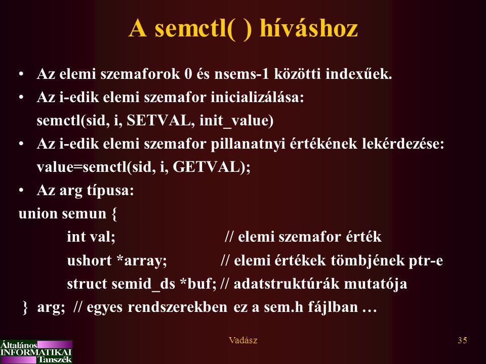 A semctl( ) híváshoz Az elemi szemaforok 0 és nsems-1 közötti indexűek. Az i-edik elemi szemafor inicializálása: