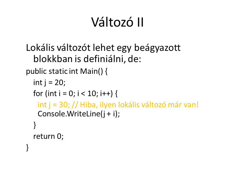 Változó II Lokális változót lehet egy beágyazott blokkban is definiálni, de: public static int Main() {