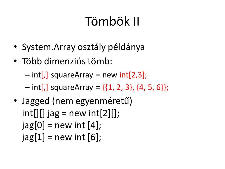 Tömbök II System.Array osztály példánya Több dimenziós tömb: