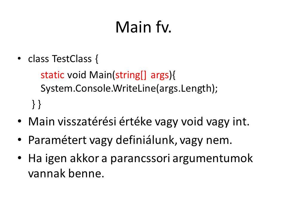 Main fv. Main visszatérési értéke vagy void vagy int.