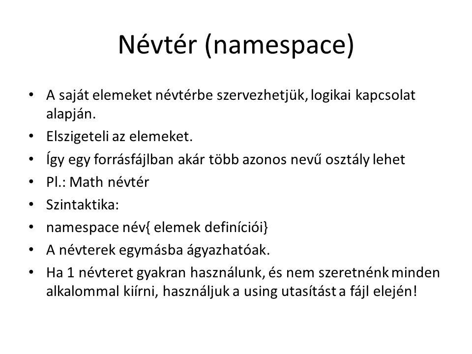Névtér (namespace) A saját elemeket névtérbe szervezhetjük, logikai kapcsolat alapján. Elszigeteli az elemeket.
