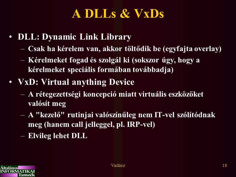 A DLLs & VxDs DLL: Dynamic Link Library VxD: Virtual anything Device