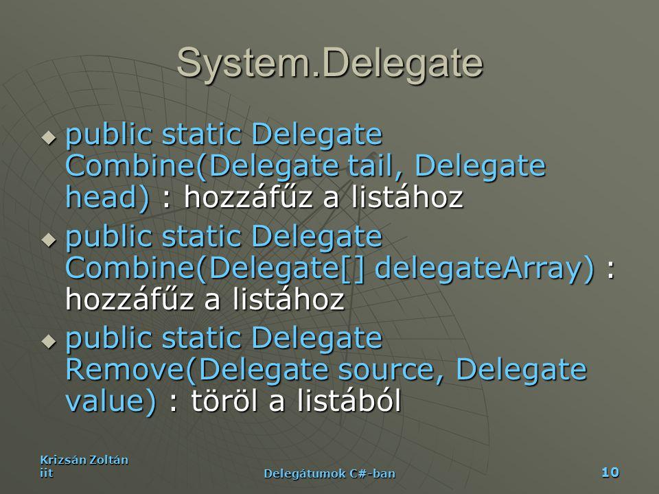 System.Delegate public static Delegate Combine(Delegate tail, Delegate head) : hozzáfűz a listához.