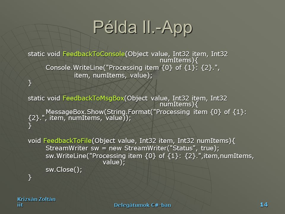 Példa II.-App static void FeedbackToConsole(Object value, Int32 item, Int32 numItems){ Console.WriteLine( Processing item {0} of {1}: {2}. ,