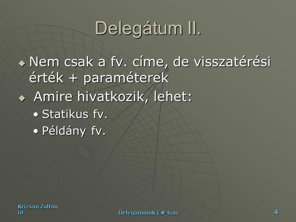 Delegátum II. Nem csak a fv. címe, de visszatérési érték + paraméterek