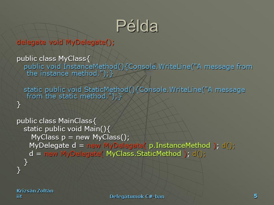 Példa delegate void MyDelegate(); public class MyClass{