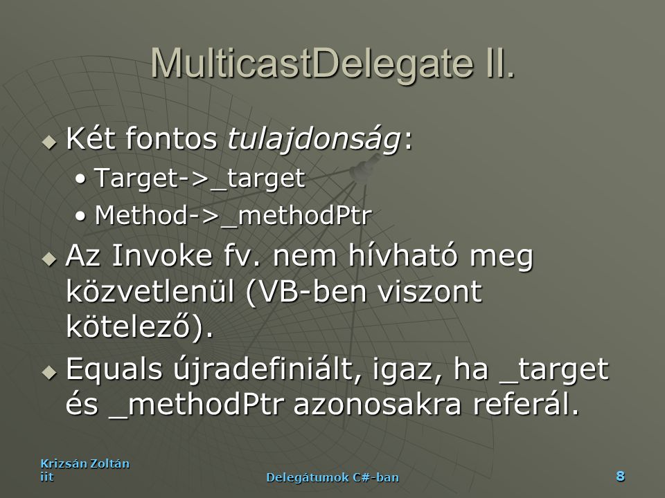 MulticastDelegate II. Két fontos tulajdonság: