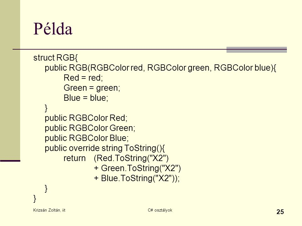 Példa struct RGB{ public RGB(RGBColor red, RGBColor green, RGBColor blue){ Red = red; Green = green;
