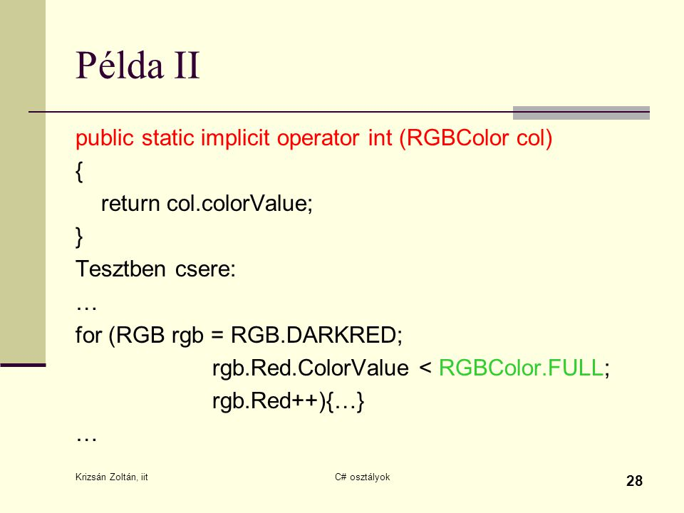 Példa II public static implicit operator int (RGBColor col) {
