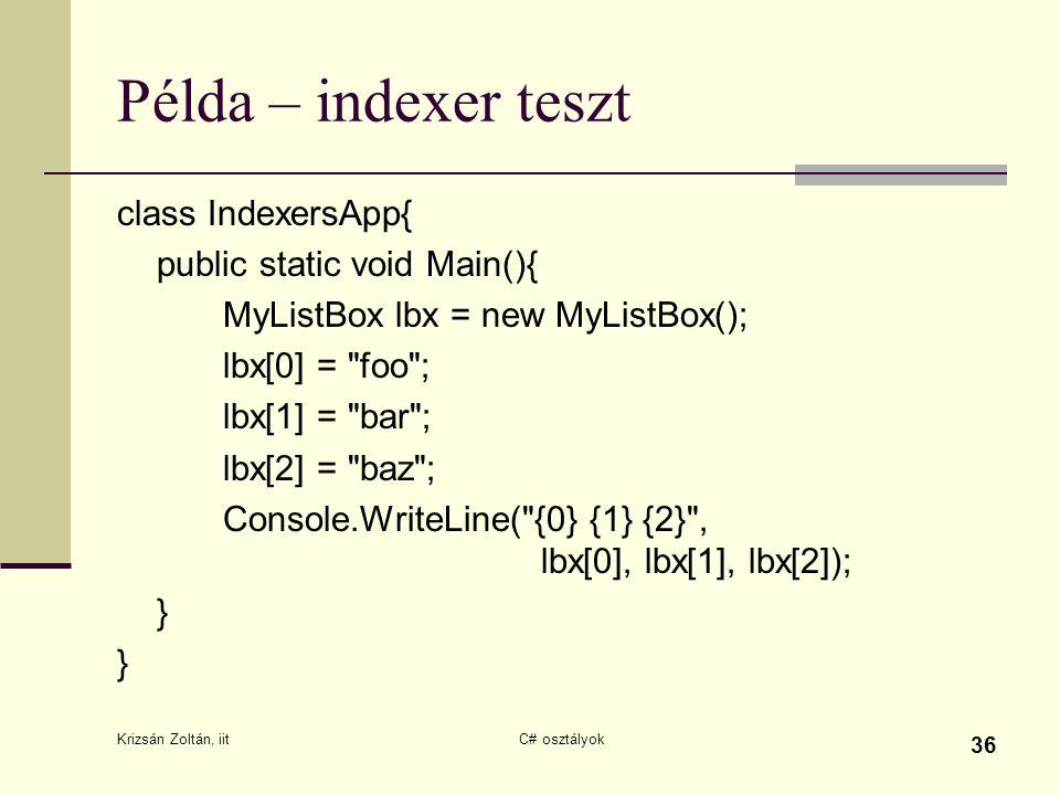 Példa – indexer teszt class IndexersApp{ public static void Main(){