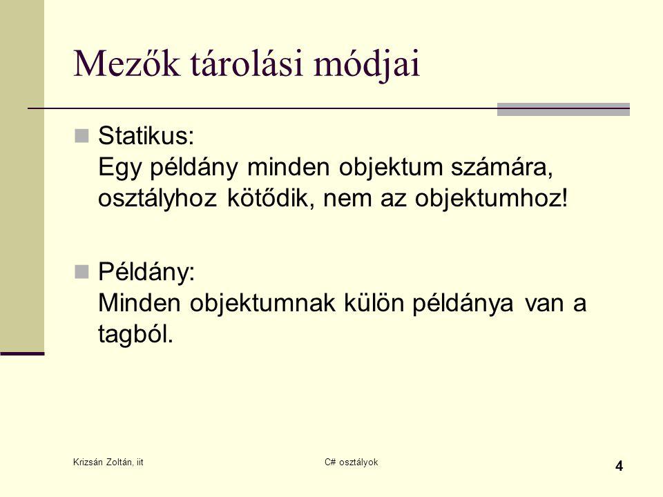 Mezők tárolási módjai Statikus: Egy példány minden objektum számára, osztályhoz kötődik, nem az objektumhoz!