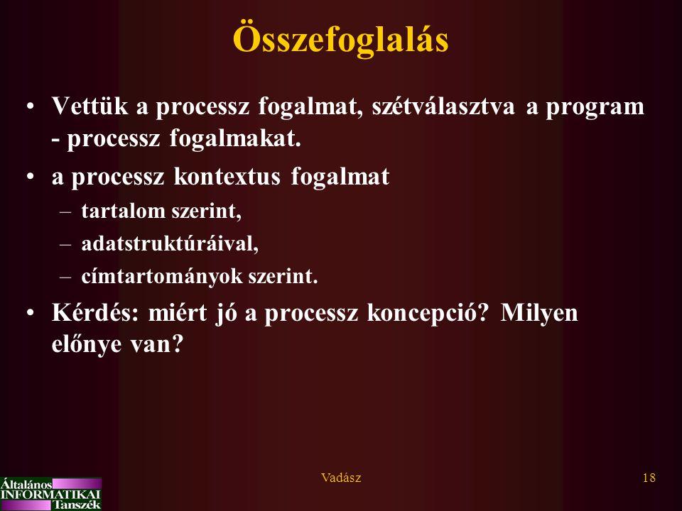 Összefoglalás Vettük a processz fogalmat, szétválasztva a program - processz fogalmakat. a processz kontextus fogalmat.