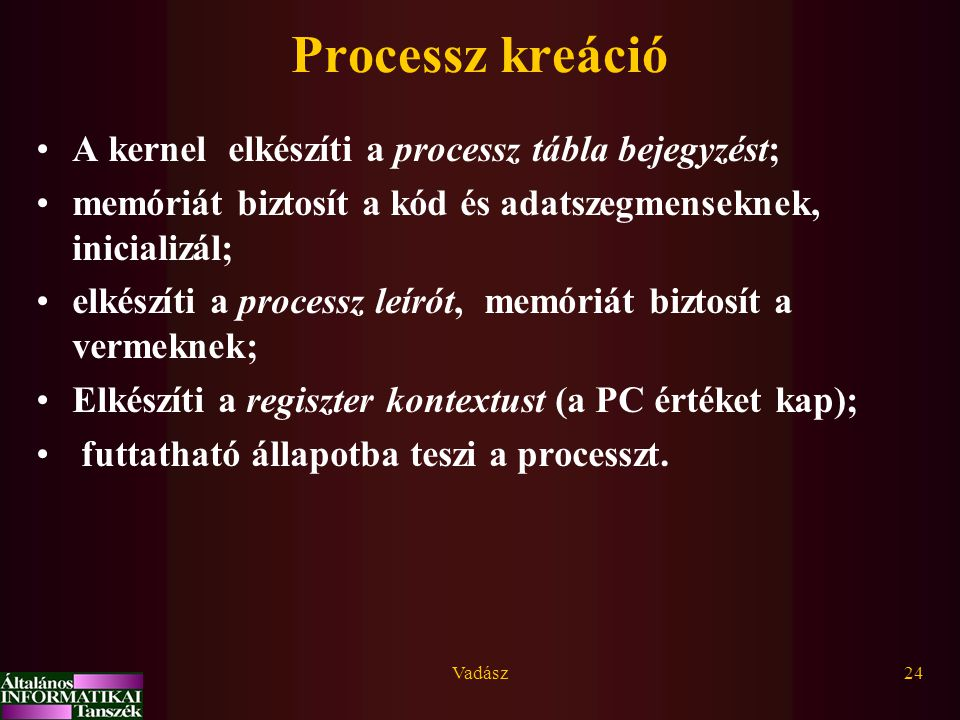 Processz kreáció A kernel elkészíti a processz tábla bejegyzést;
