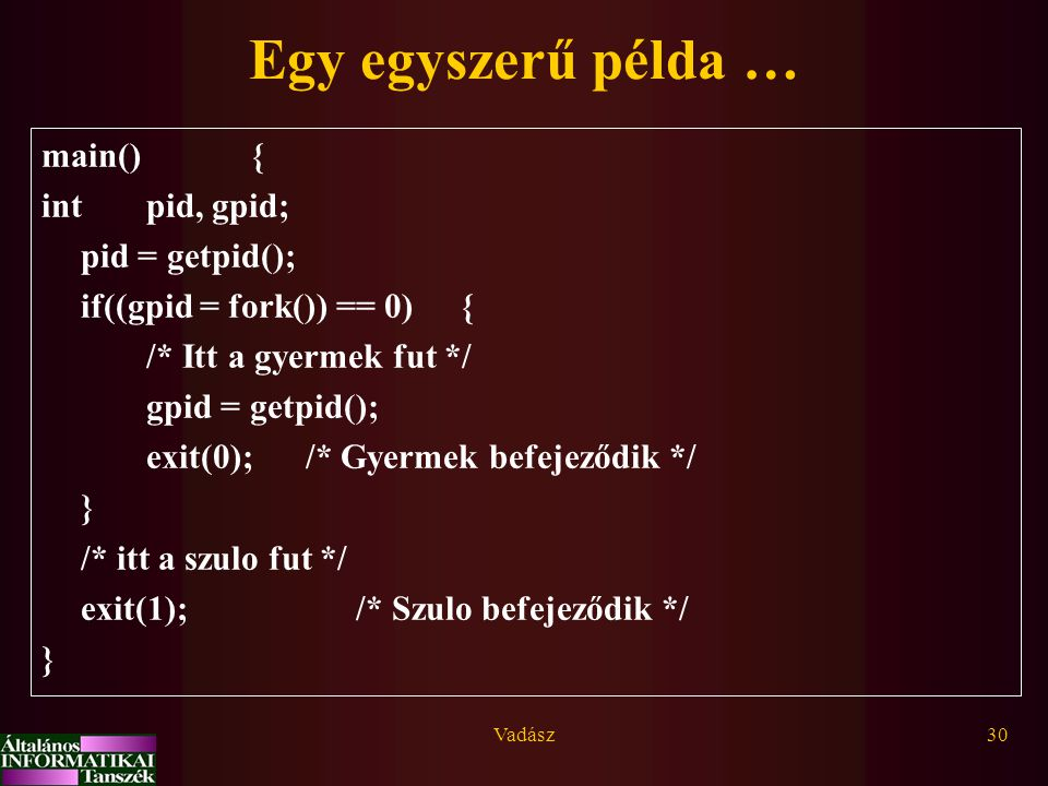 Egy egyszerű példa … main() { int pid, gpid; pid = getpid();