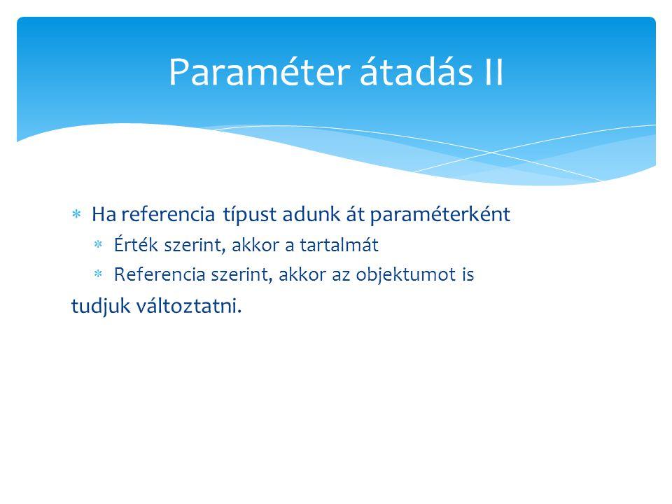 Paraméter átadás II Ha referencia típust adunk át paraméterként