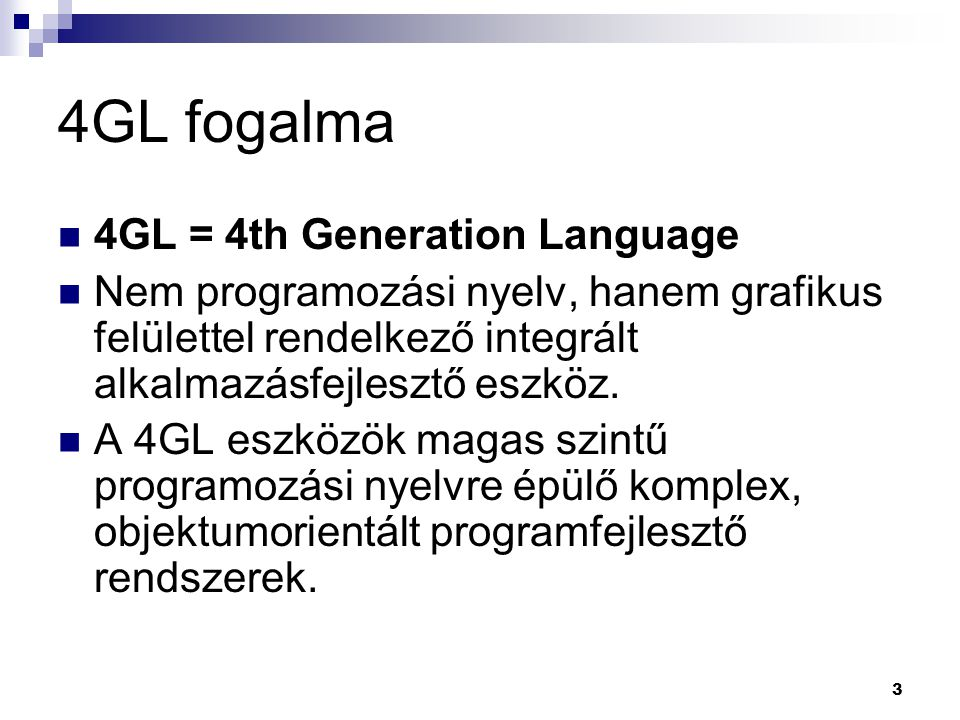 4GL fogalma 4GL = 4th Generation Language