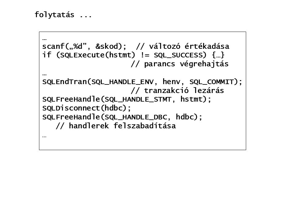"""folytatás ... … scanf(""""%d , &skod); // változó értékadása. if (SQLExecute(hstmt) != SQL_SUCCESS) {…}"""
