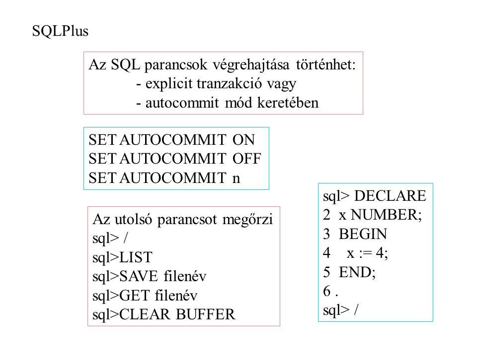 SQLPlus Az SQL parancsok végrehajtása történhet: - explicit tranzakció vagy. - autocommit mód keretében.