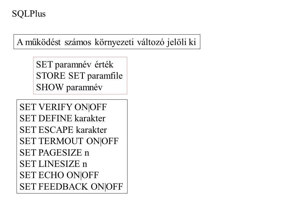 SQLPlus A működést számos környezeti változó jelöli ki. SET paramnév érték. STORE SET paramfile. SHOW paramnév.