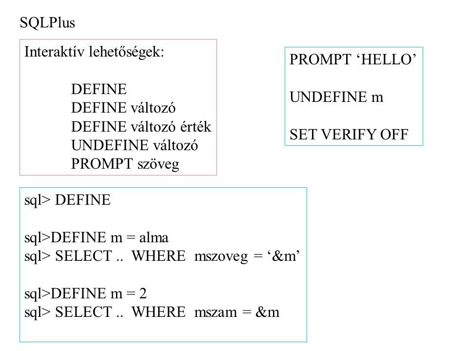 SQLPlus Interaktív lehetőségek: DEFINE. DEFINE változó. DEFINE változó érték. UNDEFINE változó.